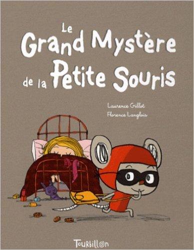 Le Grand Mystère de la Petite Souris de Laurence Gillot et Florence Langlois. A partir de 3 ans.